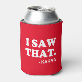 I Saw That - Karma funny saying beer soda can Can Cooler