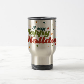 I say Happy Holidays Coffee Mugs
