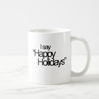 I say Happy Holidays Basic White Mug