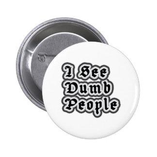 I See Dumb People 6 Cm Round Badge