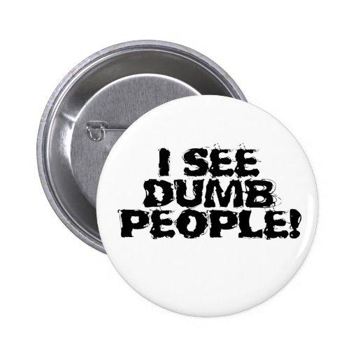I see dumb people pins