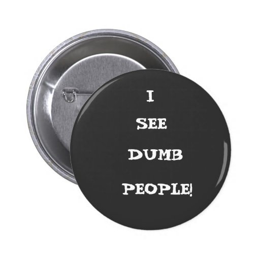 I, SEE, DUMB, PEOPLE! BUTTON
