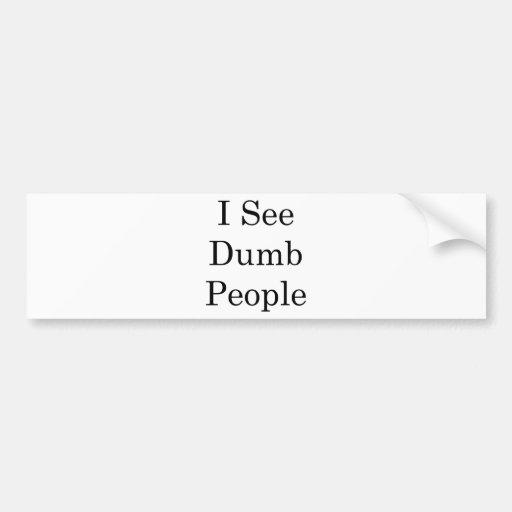 I See Dumb People Bumper Stickers