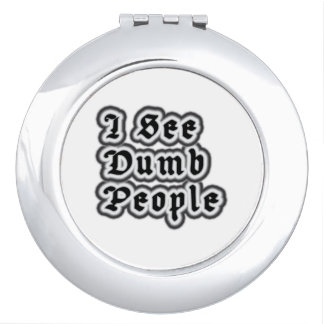 I See Dumb People Compact Mirror