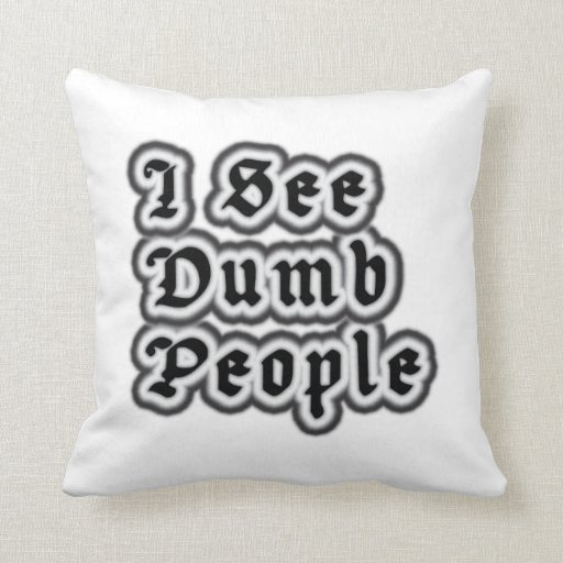 I See Dumb People Pillow