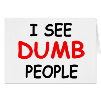 I SEE DUMB PEOPLE - Funny Friendship Card
