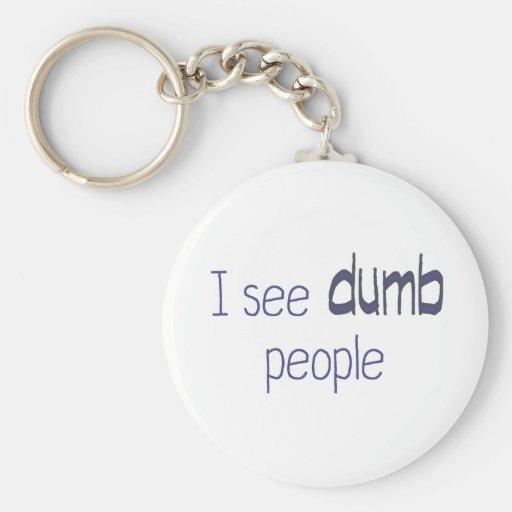 I see dumb people keychains