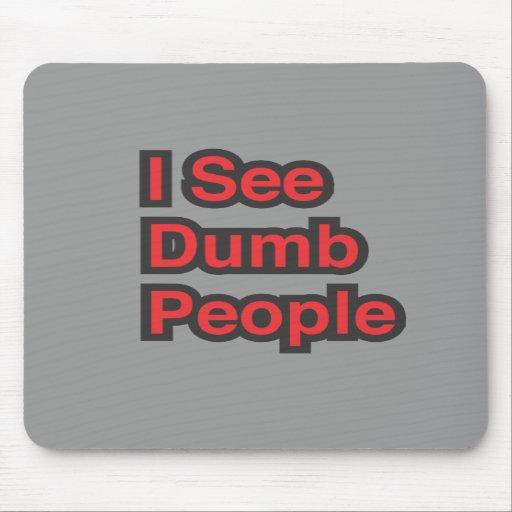 I See Dumb People Mousepads