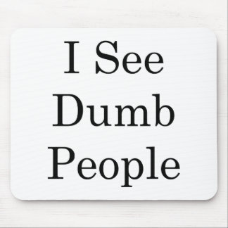 I See Dumb People Mouse Pad