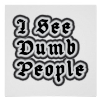 I See Dumb People Poster