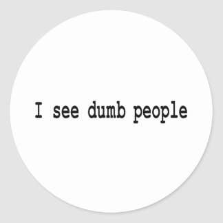 I See Dumb People Round Sticker