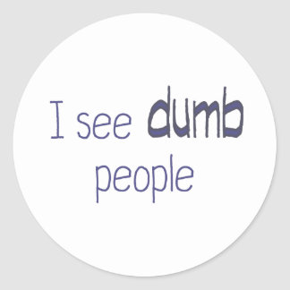 I see dumb people round sticker