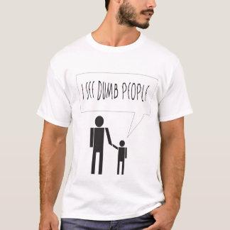 I see dumb people T-Shirt