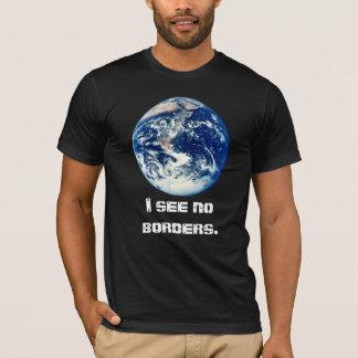 """""""I see no borders."""" T-Shirt"""