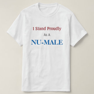 I Stand Proudly As A NU-MALE T-Shirt