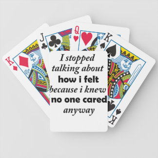 i stopped talking about how i felt because i knew bicycle playing cards
