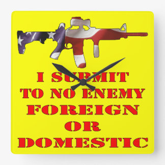 I Submit To No Enemy Foreign Or Domestic Square Wall Clock