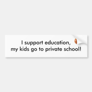 I support education,my kids go to privat... bumper sticker