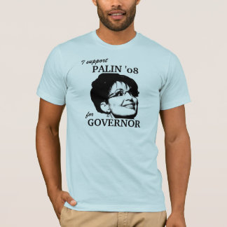 I SUPPORT PALIN FOR GOVERNOR '08 - Customized T-Shirt