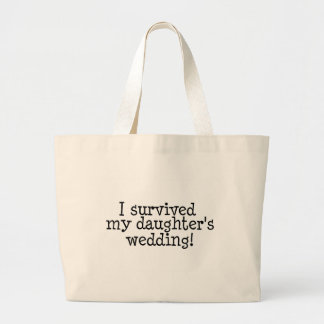 I Survived My Daughters Wedding Large Tote Bag
