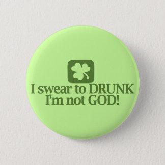 I swear to drunk I'm not God! 6 Cm Round Badge
