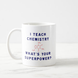 I Teach Chemistry What's Your Superpower? Coffee Mug