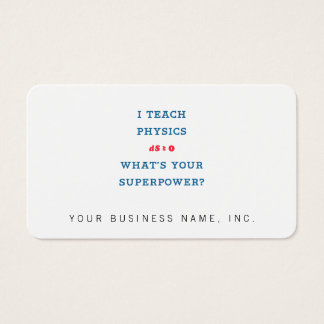 I Teach Physics What's Your Superpower Business Card