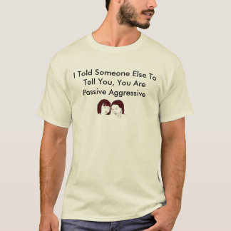 I Told Someone Else To Tell You... T-Shirt