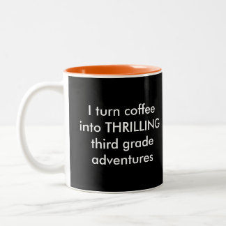 I Turn Coffee Into Thrilling Third Adventures Two-Tone Coffee Mug