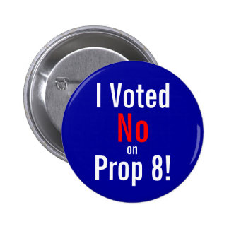 I Voted, No, on, Prop 8! Pinback Button