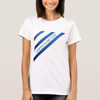 i wanna be cool T-Shirt