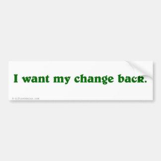 I want my change back bumper sticker