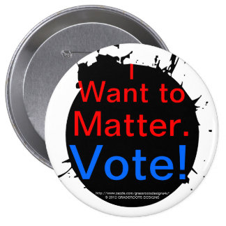 I Want to Matter.  Vote! 3D Break Free Button