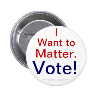 I Want to Matter.  Vote! 6 Cm Round Badge