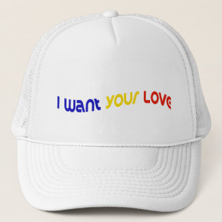 I Want Your Love Trucker Hat