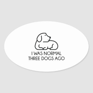 I Was Normal Three Dogs Ago Oval Sticker