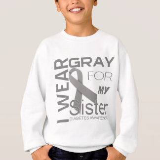 i wear gray for my sister Diabetes Awareness Gifts Sweatshirt