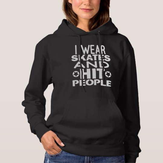 I wear skates and hit people, Roller Derby Hoodie