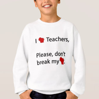 I WI teachers, don't break my WI Sweatshirt