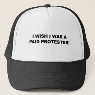 I Wish I Was a Paid Protester Trucker Hat