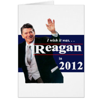 I wish it were Reagan in 2012 Card