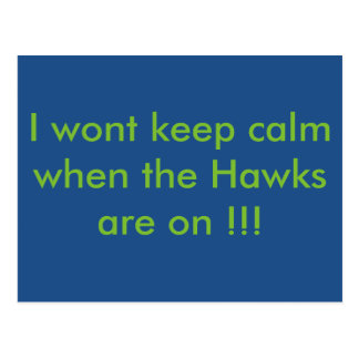 I wont be calm when the Hawks are on !!!! Postcard