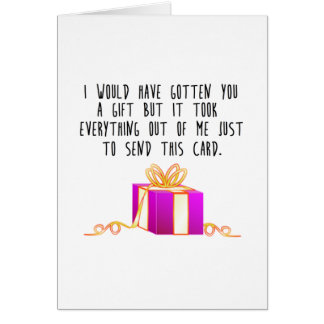 I Would Have Gotten You a Gift... Card