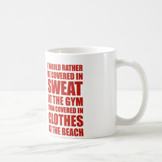 I Would Rather Be Covered In Sweat At The Gym Coffee Mug
