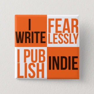 I WRITE FEARLESSLY, I PUBLISH INDIE (BUTTON) 15 CM SQUARE BADGE