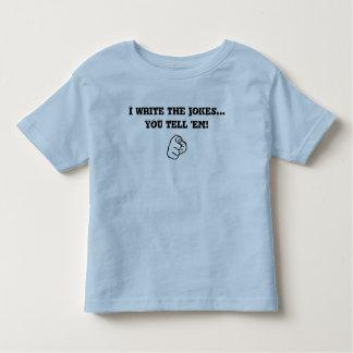 I write the jokes... YOU tell em! Toddler T-Shirt