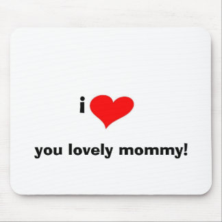 I you lovely mommy! mouse pad