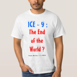 ICE-9 : The End of the World ? T-shirt
