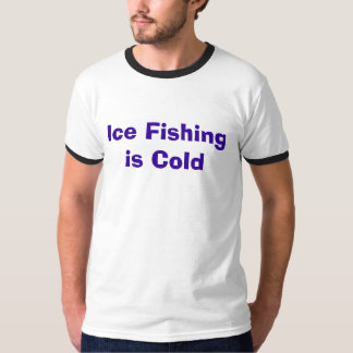 Ice Fishing is Cold T-Shirt