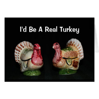 I'd Be A Real Turkey! Birthday Card